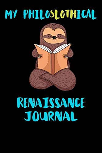My Philoslothical Renaissance Journal: Blank Lined Notebook Journal Gift Idea For (Lazy) Sloth Spirit Animal Lovers