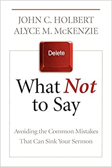 Book What Not to Say: Avoiding the Common Mistakes That Can Sink Your Sermon by John C. Holbert (2011-11-11)