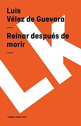 Reinar despues de morir (Teatro) (Spanish Edition) [Luis Velez de Guevara] (Tapa Blanda)