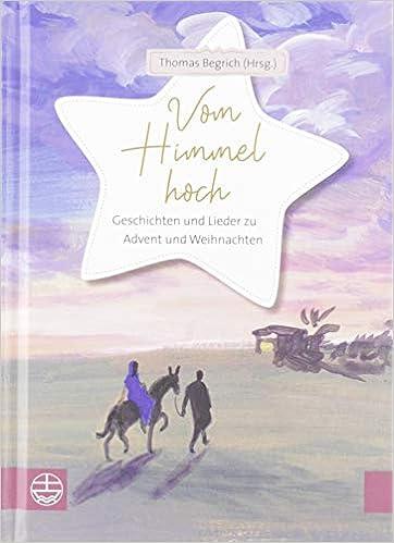 Vom Himmel hoch: Geschichten und Lieder zu Advent und Weihnachten