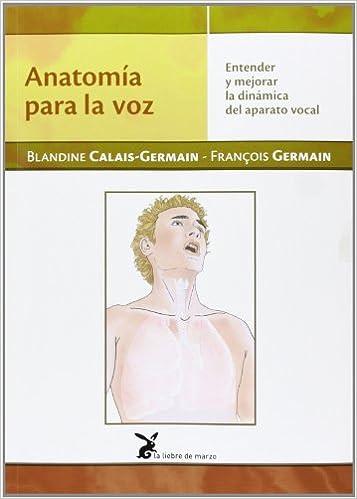Anatomía Para La Voz: Amazon.es: Blandine Calais-Germain: Libros