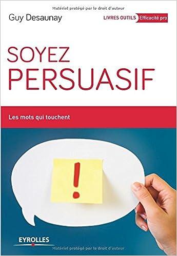 Livre Soyez persuasif : Les mots qui touchent pdf