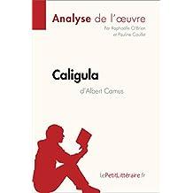 Caligula d'Albert Camus (Analyse de l'oeuvre): Comprendre la littérature avec lePetitLittéraire.fr (Fiche de lecture) (French Edition)