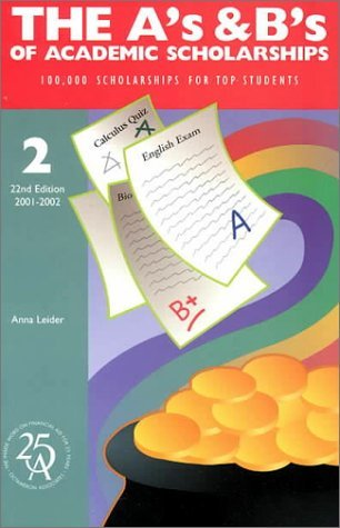 A's and B's of Academic Scholarships: 100,000 Scholarships for Top Students (22nd Edition) (A's and B's of Academic Scholarships, 22nd ed) by Leider Anna J. Leider Anna (2000-09-01) Paperback