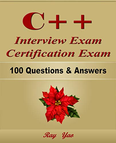 C++: Interview Exam, Certification Exam, 100 Questions & Answers:  Also for College Exam, All C++ Programming Language Examinations