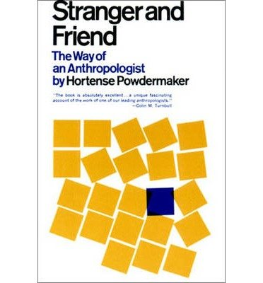 Stranger And Friend: The Way Of An Anthropologist Author: Hortense Powdermaker Published On April, 1967