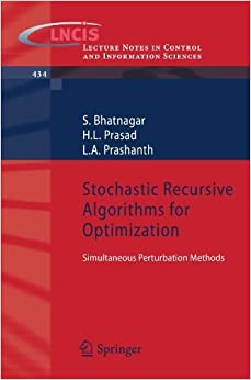 Book Stochastic Recursive Algorithms for Optimization: Simultaneous Perturbation Methods (Lecture Notes in Control and Information Sciences) by S. Bhatnagar (2012-08-12)