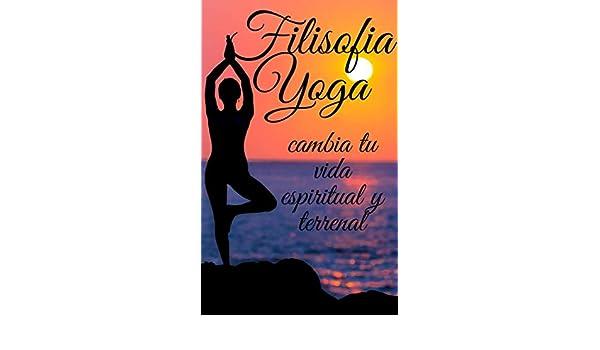 Amazon.com: FILOSOFIA YOGA: Cambia tu vida ESPIRITUAL y ...