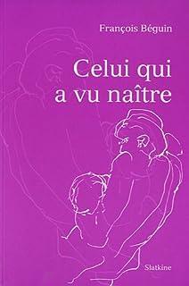 Celui qui a vu naître, Béguin, François (Médecin)