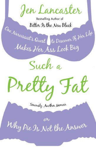 Such a Pretty Fat: One Narcissist's Quest To Discover if Her Life Makes Her Ass Look Big, Or Why Pi e is Not The Answer