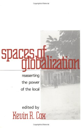 Spaces of Globalization: Reasserting the Power of the Local (Perspectives on Economic Change)