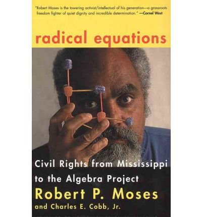 [ Radical Equations: Bring the Lessons of the Civil Rights Movement to America's Schools[ RADICAL EQUATIONS: BRING THE LESSONS OF THE CIVIL RIGHTS MOVEMENT TO AMERICA'S SCHOOLS ] By Moses, Robert P. ( Author )Feb-01-2002 Paperback