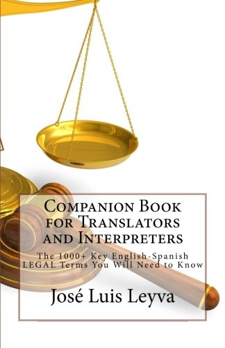 Companion Book for Translators and Interpreters: The 1000+ Key English-Spanish Legal Terms You Will Need to Know (Englis