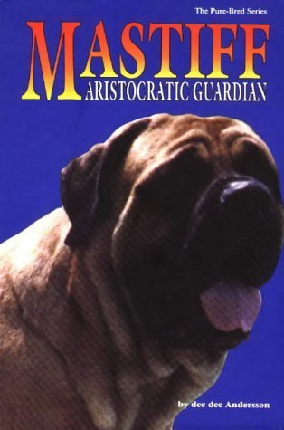 The Mastiff: Aristocratic Guardian (Pure-Bred) by Dee D. Anderson (1998-10-01)