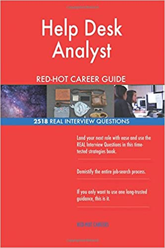 help desk analyst red hot career guide 2518 real interview questions red hot careers 9781721138128 amazoncom books