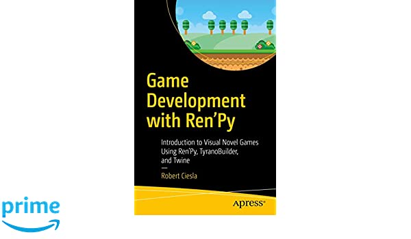 Game Development with Ren'Py: Introduction to Visual Novel Games