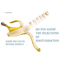 Do You Know The Reactions of Masturbation???: Know the facts before doing