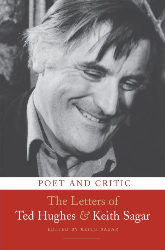 Poet and Critic: The Letters of Ted Hughes and Keith Sagar (Ted Hughes Letters)