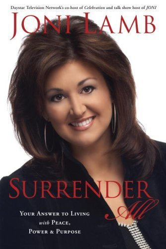 Surrender All: Your Answer to Living with Peace, Power, and Purpose pdf epub