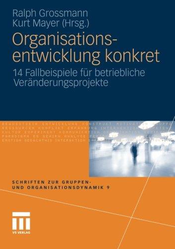 Organisationsentwicklung konkret: 14 Fallbeispiele für betriebliche Veränderungsprojekte (Schriften zur Gruppen- und Org