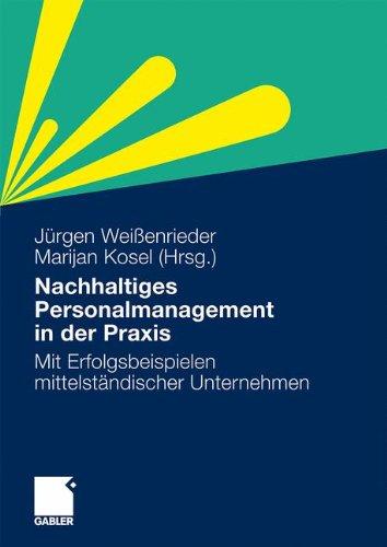 Nachhaltiges Personalmanagement in der Praxis: Mit Erfolgsbeispielen Mittelständischer Unternehmen (German Edition)