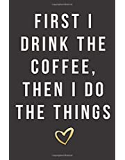 """First I Drink The Coffee, Then I Do The Things 