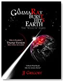 A Gamma-Ray Burst Hits Earth: What If Trump was president when it happened? (,The What If Series,)