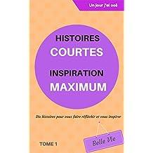 Histoires courtes inspiration maximum: Dix histoires pour vous faire réfléchir et vous inspirer (French Edition)