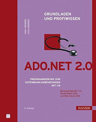 ADO.NET 2.0 - Grundlagen und Profiwissen. Programmierung von Datenbankanwendungen mit C#