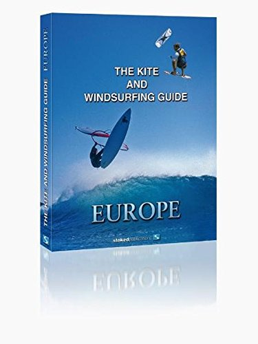 The Kite and Windsurfing Guide Europe: The First Comprehensive Spotguide for Kitesurfing and Windsurfing in Europe