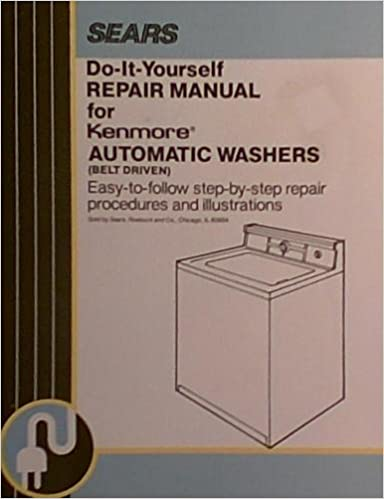 Sears do it yourself repair manual for kenmore automatic washers sears do it yourself repair manual for kenmore automatic washers belt driven easy to follow step by step repair procedures and illustrations sears solutioingenieria Image collections