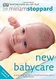 New Babycare, Miriam Stoppard and Dorling Kindersley Publishing Staff, 0756644208