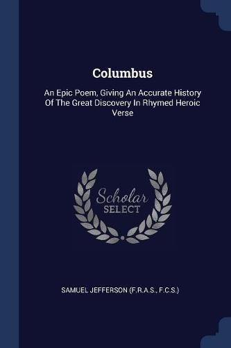 Download Columbus: An Epic Poem, Giving An Accurate History Of The Great Discovery In Rhymed Heroic Verse pdf epub