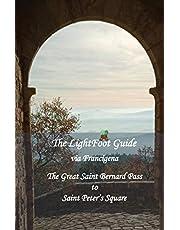 The LightFoot Guide to the via Francigena - Great Saint Bernard Pass to Saint Peter's Square, Rome