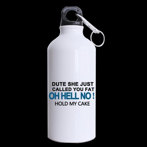 Dute she just called you fat oh hell no hold my cake Aluminum Sport Bottle, Sport Water Bottle, Sport Mug - 13.5 OZ - BPA Free,Two Sides Printing from Funny Sports Bottle