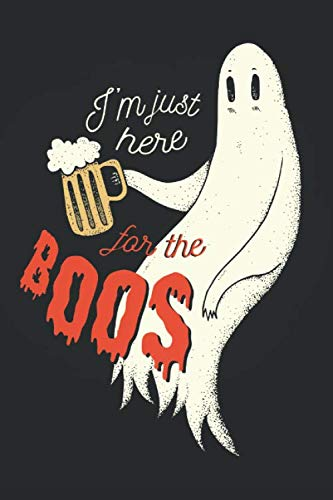 I'm Just Here for the Boos: Notebook Journal Funny Pun Quote Halloween Ghost Drinking Alcohol Design