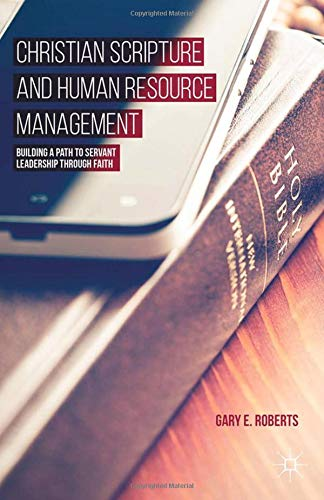 Christian Scripture and Human Resource Management: Building a Path to Servant Leadership through Faith