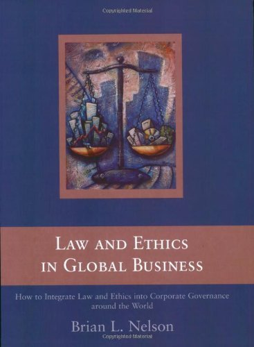 Download Law And Ethics In Global Business Integrating Corporate Governance Into Business Decisions: 1st (First) Edition pdf epub