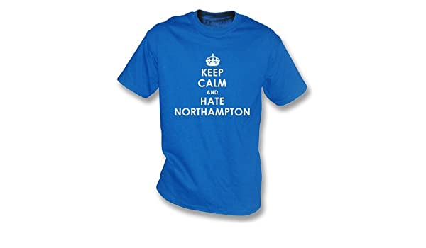 Amazon Com Keep Calm And Hate Northampton T Shirt Peterborough
