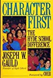 Character First : The Hyde School Difference, Gauld, Joseph W., 1558152628