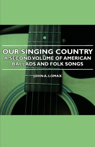 Download Our Singing Country - A Second Volume of American Ballads and Folk Songs pdf