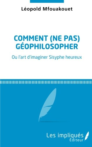 Comment (ne pas) géophilosopher: Ou l