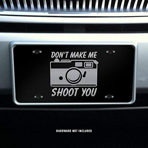 Dont Make Me Shoot You Camera Photography Vanity Front License Plate Tag KCE329 KCD