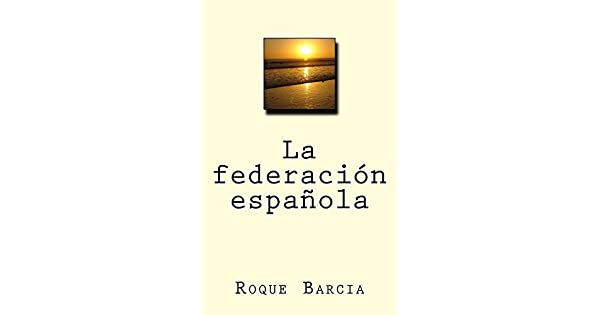 Amazon.com.br eBooks Kindle: La federación española (Spanish Edition), Roque Barcia
