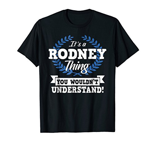 It's A Rodney Thing You Wouldn't Understand Name (Rodney Tee Shirt)