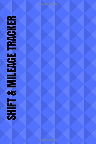 Shift & Mileage Tracker: Blue Cover | Log Your Shift Hours & Work Mileage | Log Template, Notebook, Booklet | Destination Log Including Notes Pages ... Taxi & More (Driver's Gifts) (Volume 2)