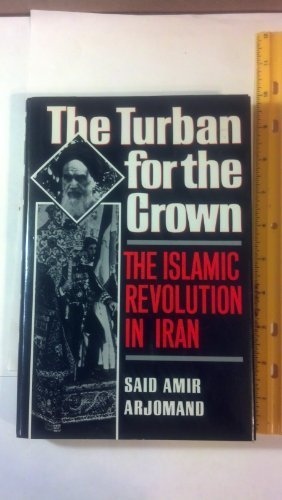 The Turban for the Crown: The Islamic Revolution in Iran (Studies in Middle Eastern History) Hardcover September 8, 1988 (The Turban For The Crown)