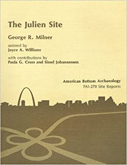 Julien Site Pb (American Bottom Archaeology: Fai-270 Site Reports)