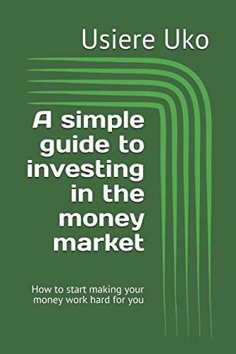 A simple guide to investing in the money market: How to start making your money work hard for you (Certificate Bond Paper)