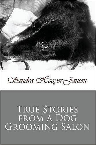 True Stories From A Dog Grooming Salon Amazon Co Uk Sandra Hooyer
